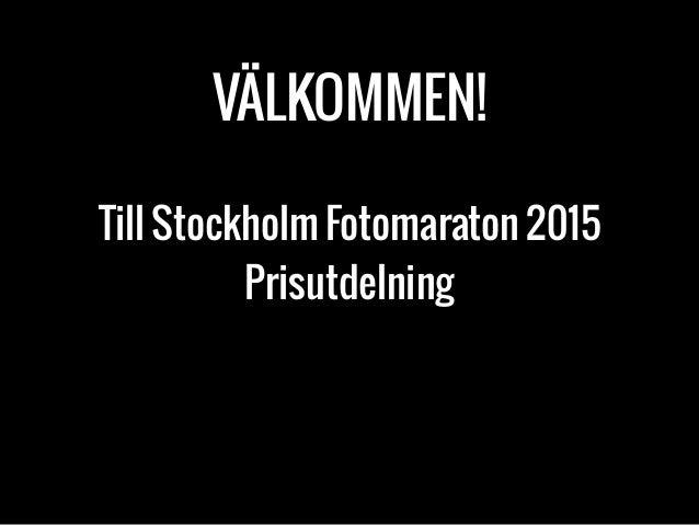 VÄLKOMMEN! Till Stockholm Fotomaraton 2015  Prisutdelning