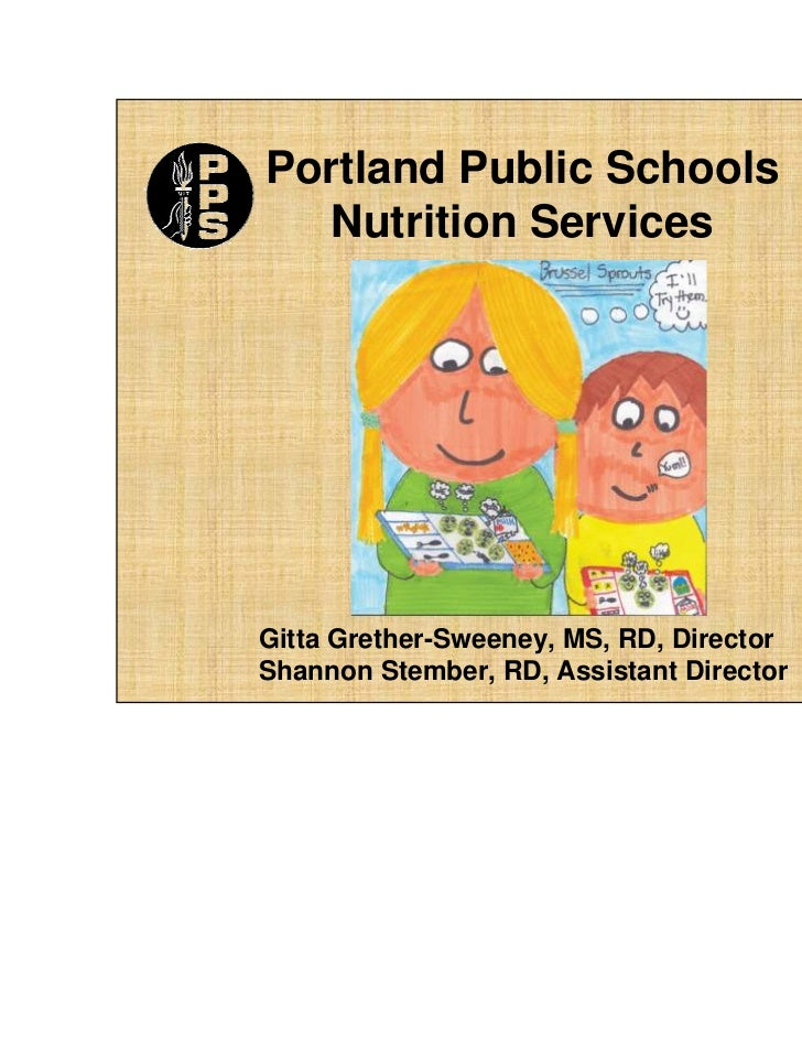 Portland Public Schools  Nutrition ServicesGitta Grether-Sweeney, MS, RD, DirectorShannon Stember, RD, Assistant Director