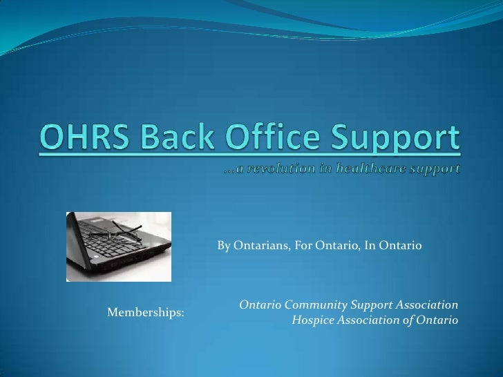 OHRS Back Office Support...a revolution in healthcare support<br />By Ontarians, For Ontario, In Ontario<br />Ontario Comm...