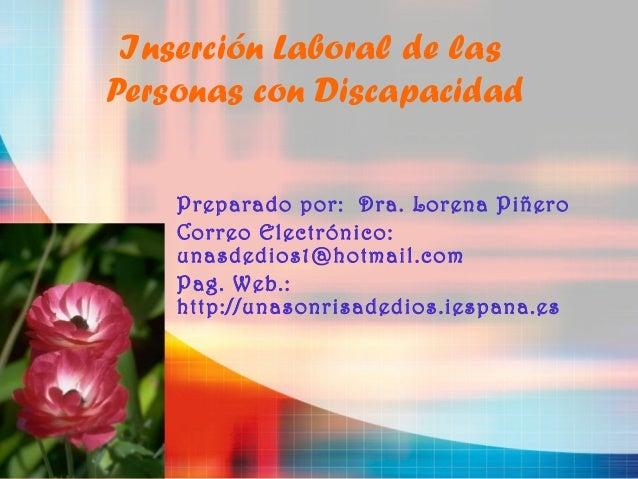 Inserción Laboral de lasPersonas con Discapacidad    Preparado por: Dra. Lorena Piñero    Correo Electrónico:    unasdedio...