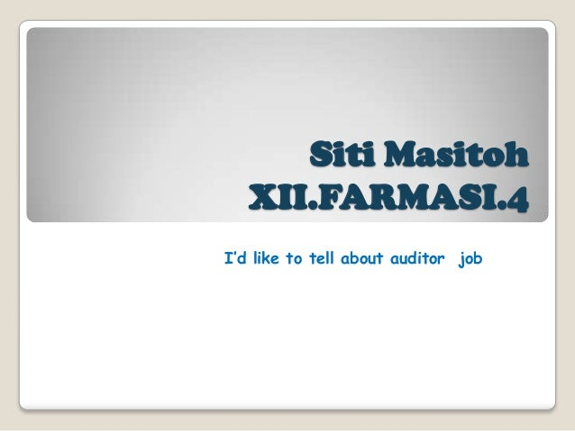 Siti Masitoh   XII.FARMASI.4I'd like to tell about auditor job