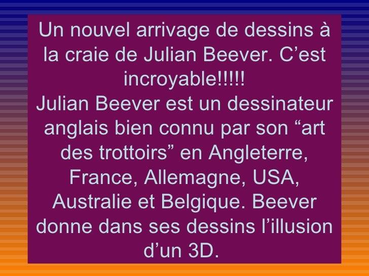 Un nouvel arrivage de dessins à la craie de Julian Beever. C'est           incroyable!!!!!Julian Beever est un dessinateur...