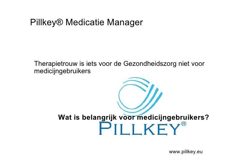 Pillkey® Medicatie Manager Therapietrouw is iets voor de Gezondheidszorg niet voor medicijngebruikers Wat is belangrijk vo...