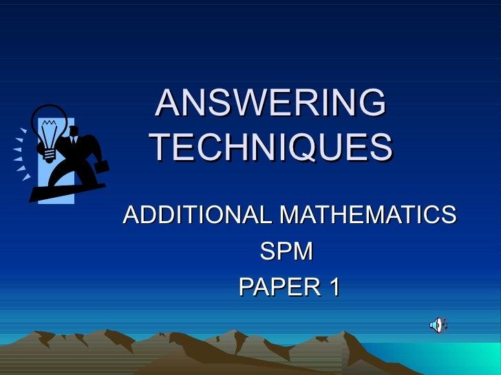 ANSWERING TECHNIQUES ADDITIONAL MATHEMATICS SPM  PAPER 1