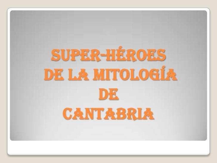 SUPER-HÉROES DE LA MITOLOGÍA DE CANTABRIA<br />