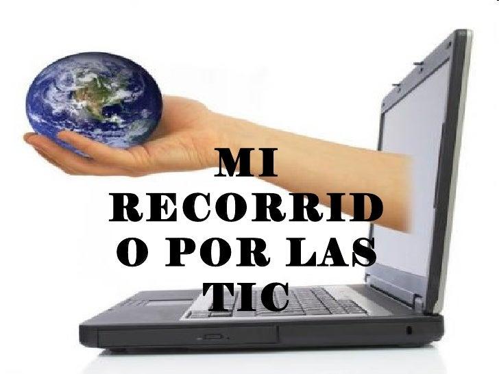 MIRECORRIDO POR LAS   TIC