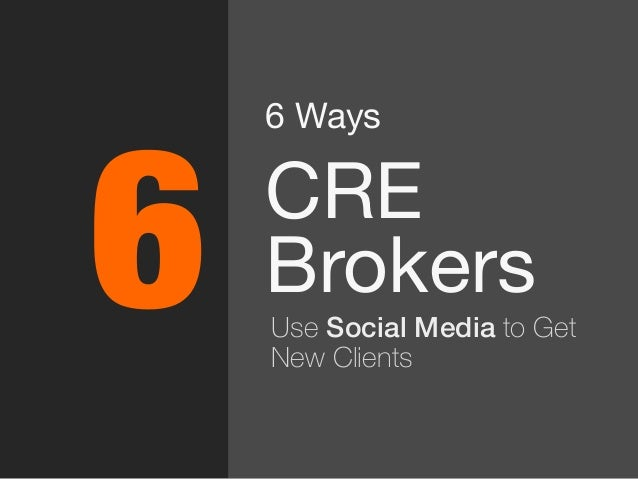 6 Ways  CRE Brokers Use Social Media to Get New Clients 6