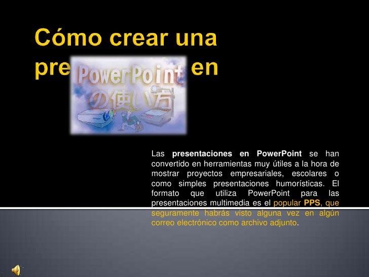 Cómo crear una presentación en<br />Las presentaciones en PowerPoint se han convertido en herramientas muy útiles a la hor...