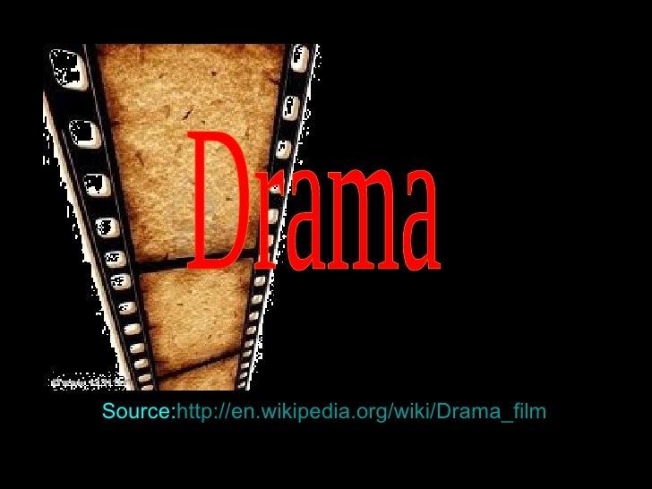 Drama Source: http://en.wikipedia.org/wiki/Drama_film