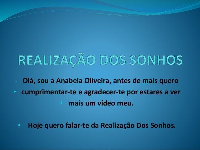 • Olá, sou a Anabela Oliveira, antes de mais quero  • cumprimentar-te e agradecer-te por estares a ver  • mais um vídeo me...