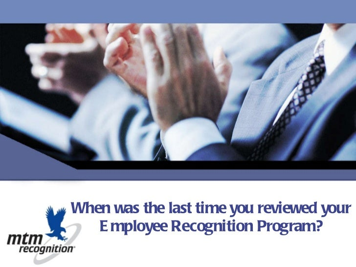 When was the last time you reviewed your Employee Recognition Program?