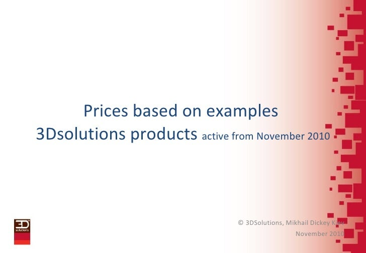 Prices based on examples  3Dsolutions products  active from November 2010 © 3DSolutions, Mikhail Dickey Kiev November 2010
