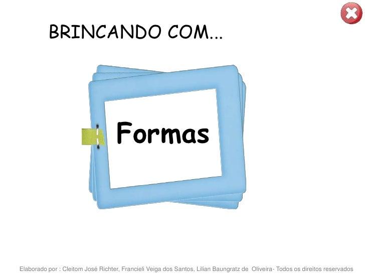 BRINCANDO COM...                                        Formas    Elaborado por : Cleitom José Richter, Francieli Veiga do...