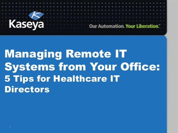 Managing Remote IT Systems from Your Office: 5 Tips for Healthcare IT Directors<br />1<br />