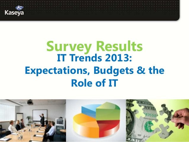 Survey Results      IT Trends 2013:Expectations, Budgets & the         Role of IT
