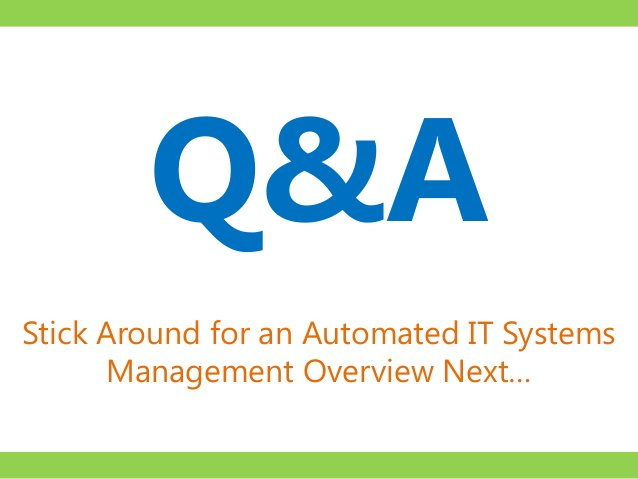 Q&AStick Around for an Automated IT Systems      Management Overview Next…