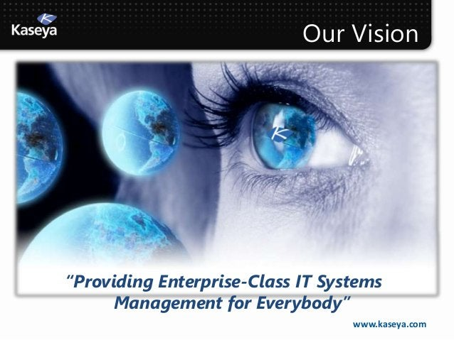 """Our Vision""""Providing Enterprise-Class IT Systems      Management for Everybody""""                                  www.kasey..."""