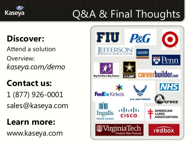 Q&A & Final ThoughtsDiscover:Attend a solutionOverview:kaseya.com/demoContact us:1 (877) 926-0001sales@kaseya.comLearn mor...