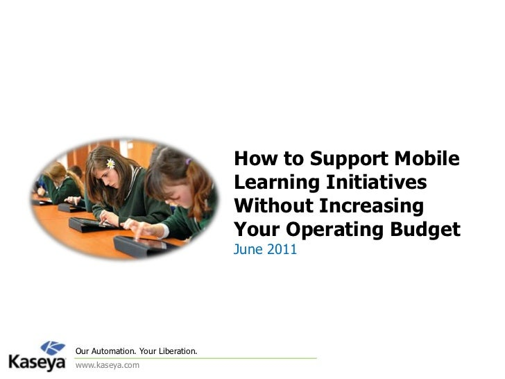 How to Support Mobile Learning Initiatives Without Increasing Your Operating BudgetJune 2011<br />