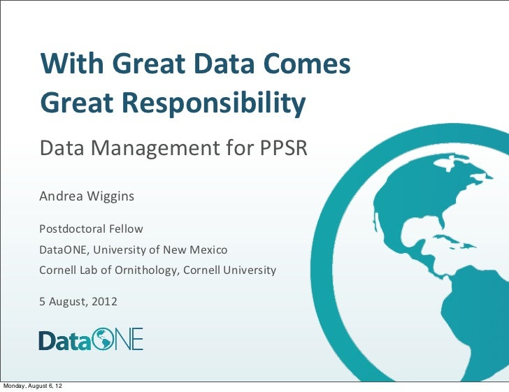 With%Great%Data%Comes%            Great%Responsibility            Data$Management$for$PPSR            Andrea$Wiggins      ...