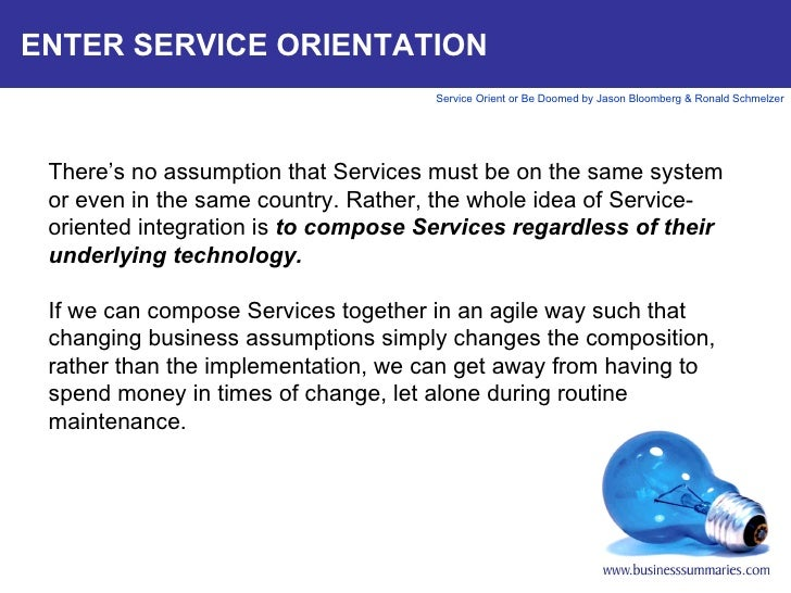 ENTER SERVICE ORIENTATION  There's no assumption that Services must be on the same system or even in the same country. Ra...