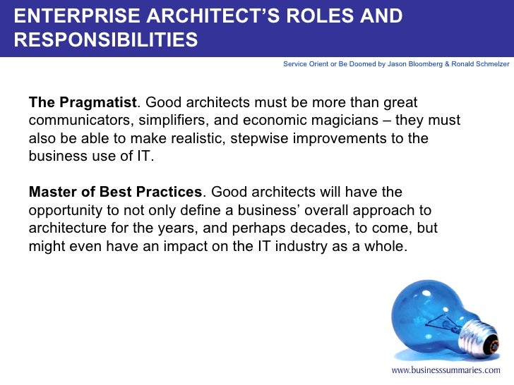 ENTERPRISE ARCHITECT'S ROLES AND RESPONSIBILITIES The Pragmatist . Good architects must be more than great communicators, ...