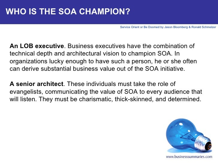 WHO IS THE SOA CHAMPION? An LOB executive . Business executives have the combination of technical depth and architectural ...
