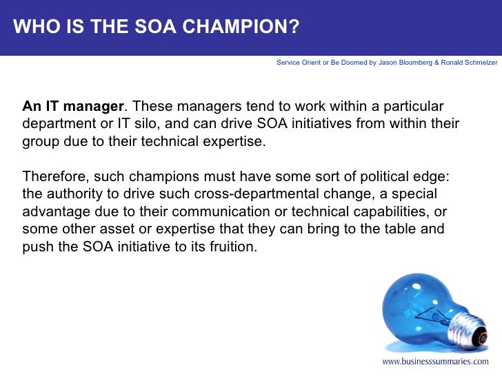 WHO IS THE SOA CHAMPION? An IT manager . These managers tend to work within a particular department or IT silo, and can dr...
