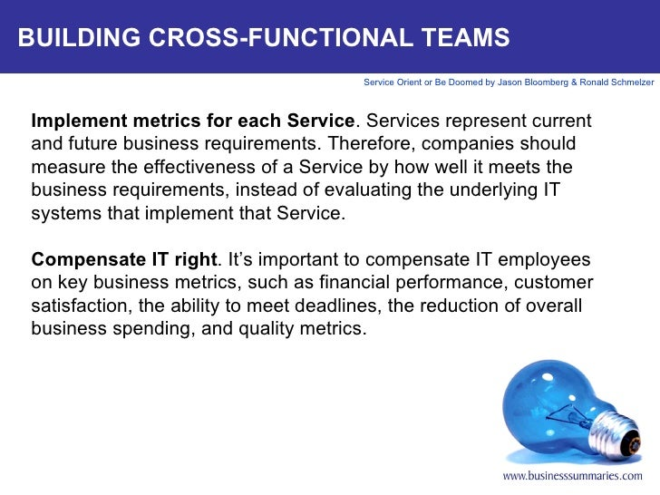 BUILDING CROSS-FUNCTIONAL TEAMS Implement metrics for each Service . Services represent current and future business requir...