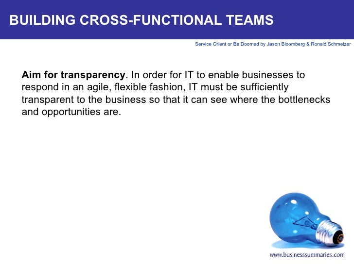BUILDING CROSS-FUNCTIONAL TEAMS Aim for transparency . In order for IT to enable businesses to respond in an agile, flexib...
