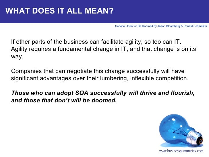 WHAT DOES IT ALL MEAN? If other parts of the business can facilitate agility, so too can IT. Agility requires a fundamenta...