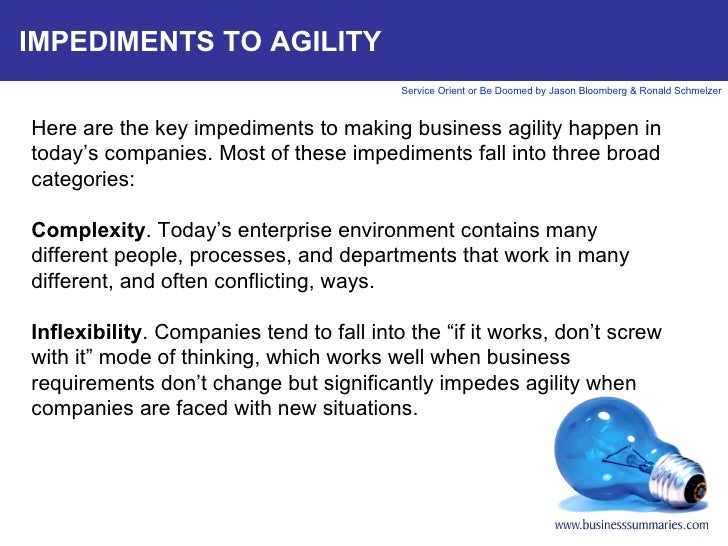 IMPEDIMENTS TO AGILITY Here are the key impediments to making business agility happen in today's companies. Most of these ...