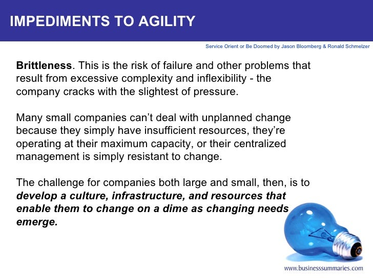 IMPEDIMENTS TO AGILITY Brittleness . This is the risk of failure and other problems that result from excessive complexity ...