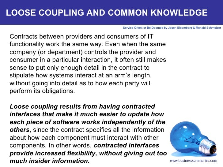 LOOSE COUPLING AND COMMON KNOWLEDGE Contracts between providers and consumers of IT functionality work the same way. Even ...