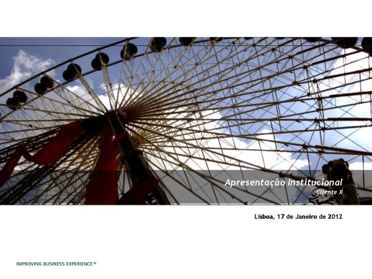 Apresentação Institucional Cliente X ® Lisboa, 17 de Janeiro de 2012