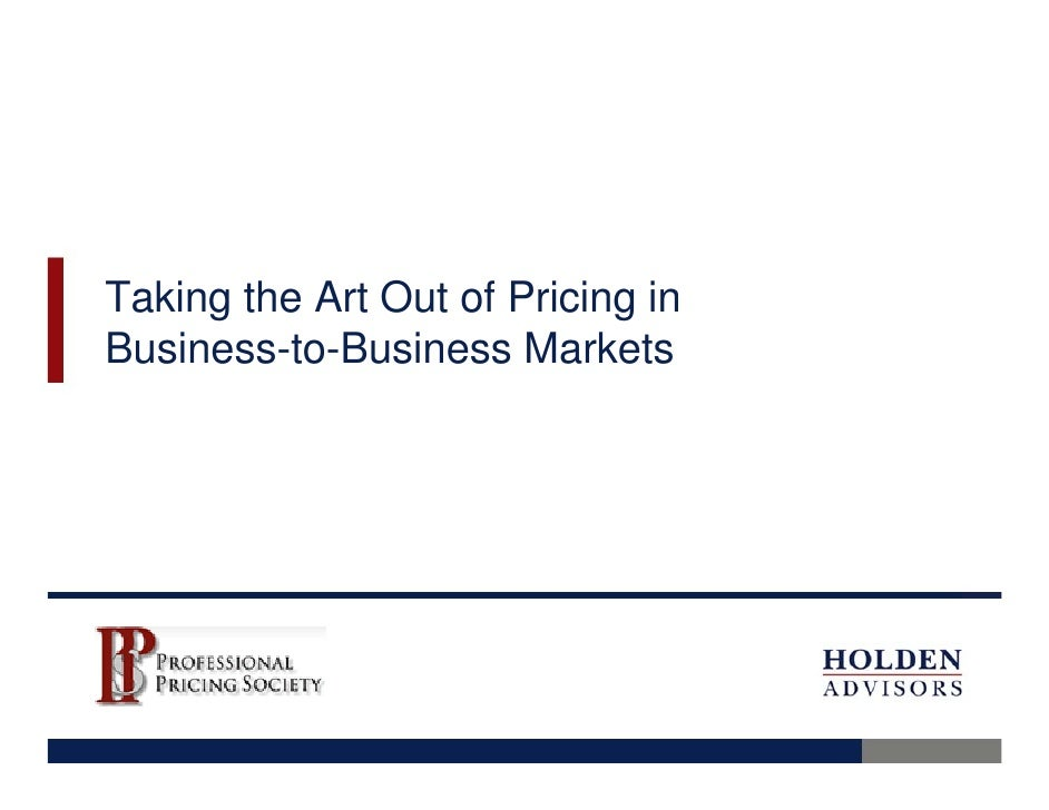 Taking the Art Out of Pricing in Business-to-Business Markets