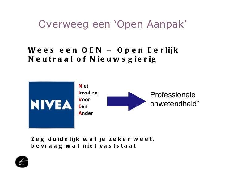 Overweeg een 'Open Aanpak' Wees een OEN – Open Eerlijk Neutraal of Nieuwsgierig  N iet I nvullen V oor E en  A nder Profes...