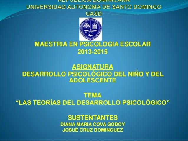 """MAESTRIA EN PSICOLOGIA ESCOLAR 2013-2015 ASIGNATURA DESARROLLO PSICOLÓGICO DEL NIÑO Y DEL ADOLESCENTE TEMA """"LAS TEORÍAS DE..."""