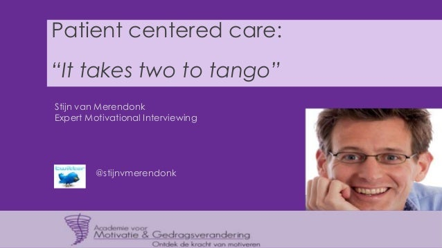"Patient centered care: ""It takes two to tango"" Stijn van Merendonk Expert Motivational Interviewing  @stijnvmerendonk"