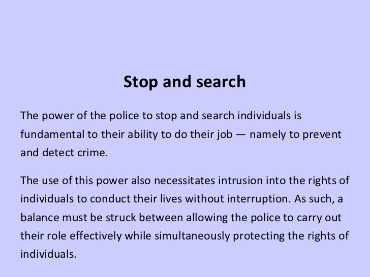 Stop and search The power of the police to stop and search individuals is fundamental to their ability to do their job — n...
