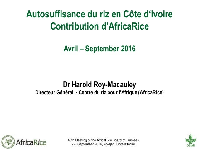 40th Meeting of the AfricaRice Board of Trustees 7-9 September 2016, Abidjan, Côte d'Ivoire Autosuffisance du riz en Côte ...