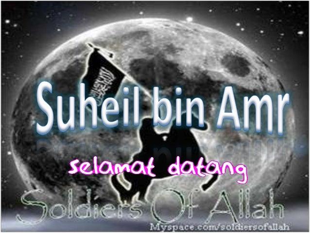 Suheil Bin Amr : • Ia adalah pemimpin Bani Amir, dikenal juga dengan Abu Yazid. Ia mempunyai kemuliaan dan kedudukan tingg...