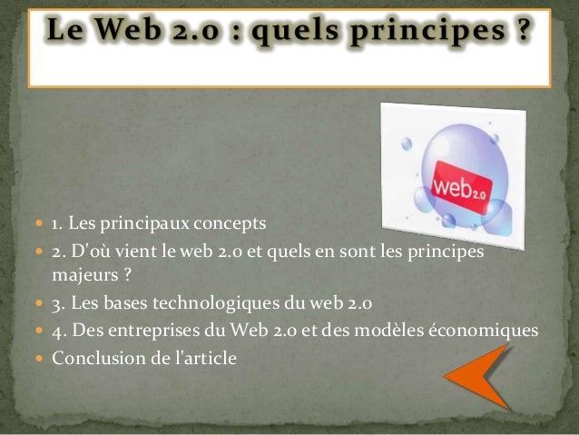 1. Les principaux concepts  2. D'où vient le web 2.0 et quels en sont les principes  majeurs ?  3. Les bases technolog...