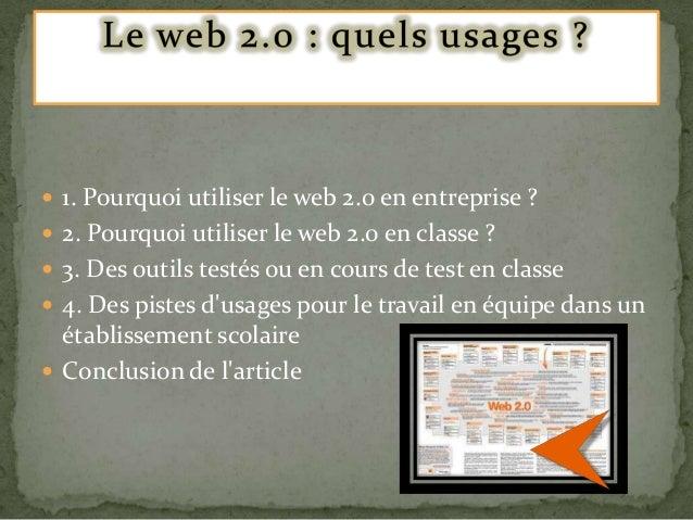  1. Pourquoi utiliser le web 2.0 en entreprise ?  2. Pourquoi utiliser le web 2.0 en classe ?   3. Des outils testés ou...