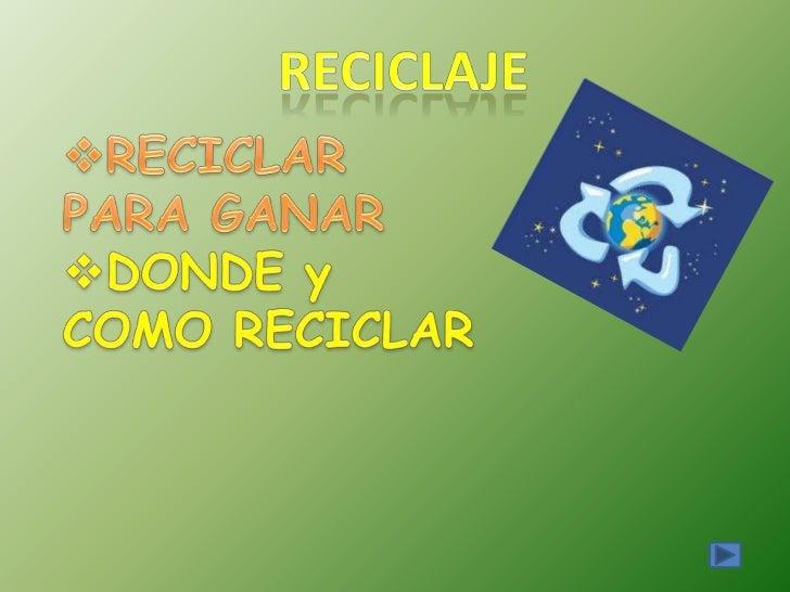 Reciclar es un procesosimple que nos puedeayudar a resolver muchosde los problemas creadospor nuestra forma de vidamoderna...