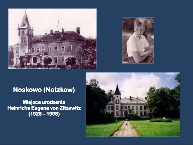 Noskowo (Notzkow)      Miejsce urodzeniaHeinricha Eugena von Zitzewitz        (1925 – 1998)