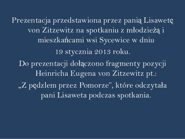 Prezentacja przedstawiona przez panią Lisawetę    von Zitzewitz na spotkaniu z młodzieżą i       mieszkańcami wsi Sycewice...