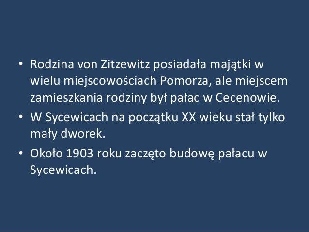 • Rodzina von Zitzewitz posiadała majątki w  wielu miejscowościach Pomorza, ale miejscem  zamieszkania rodziny był pałac w...