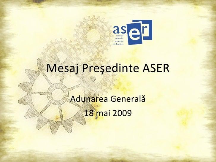 Mesaj Pre ş edinte ASER Adunarea General ă 18 mai 2009