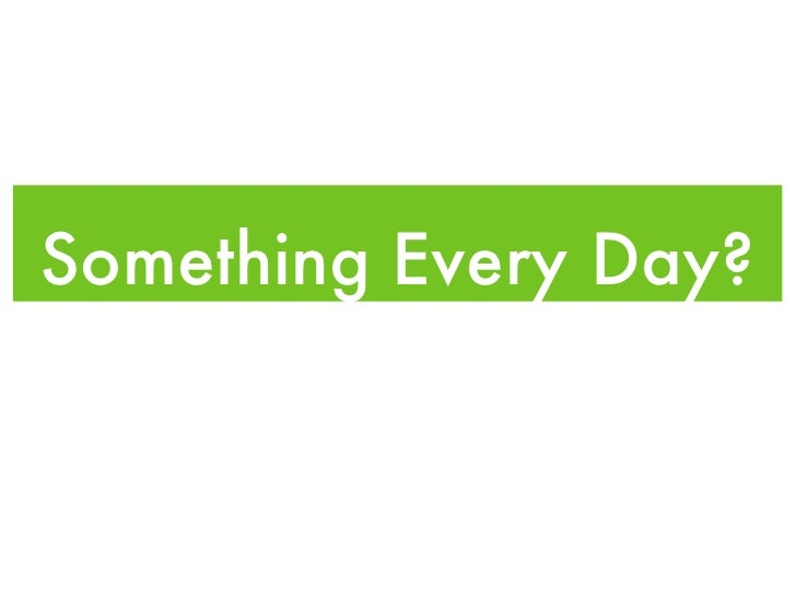 Something Every Day?